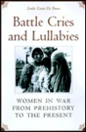Battle Cries and Lullabies: Women in War from Prehistory to the Present