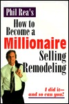 How to Become a Millionaire Selling Remodeling: I Did It--And So Can You!