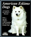 American Eskimo Dogs: Everything about Purchase, Care, Nutrition, Breeding, Behavior, and Training (Barron's Complete Pet Owner's Manuals)