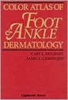 Color Atlas of Foot and Ankle Dermatology