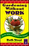 Gardening Without Work: For the Aging, the Busy, and the Indolent
