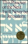 This Passover Or The Next, I Will Never Be In Jerusalem