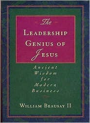 The Leadership Genius of Jesus by William Beausay II