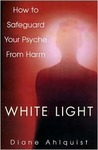 White Light: The Complete Guide to Spells and Rituals for Psychic Protection