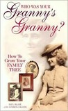Who Was Your Granny's Granny?: How To Grow Your Family Tree