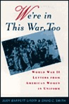 We're in This War, Too: World War II Letters from American Women in Uniform