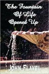 The Fountain Of Life Opened Up (Or, A Display Of Christ In His Essential And Mediatorial Glory)
