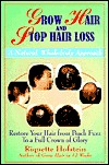 Grow Hair and Stop Hair Loss: A Natural, Whole-Body Approach: Restore Your Hair from Peach Fuzz to a Full Crown of Glory