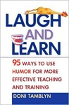 Laugh & Learn: 95 Ways to Use Humor for More Effective Teaching and Training