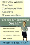 Did You Say Something Susan?: How Any Woman Can Gain Confidence With Assertive Communication