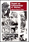 Toward Anthropology of Women by Rayna R. Reiter