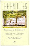 The Antilles: Fragments of Epic Memory: The Nobel Lecture