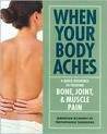When Your Body Aches: A Quick Reference to Treating Bone, Joint, & Muscle Pain