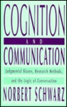 Cognition and Communication: Judgmental Biases, Research Methods, and the Logic of Conversation