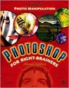 Photoshop for Right-Brainers: The Art of Photo Manipulation [With CDROM]