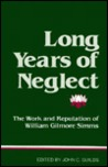 Long Years of Neglect: The Work and Reputation of William Gilmore Simms
