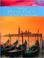 The Atlas of Dream Places (A Guide to the World's Most Romantic Destinations)