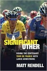 A Significant Other: Riding the Centenary Tour de France with Lance Armstrong