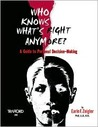 Who Knows What's Right Anymore?: A Guide to Personal Decision-Making