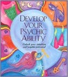 Develop Your Psychic Ability: Unlock Your Intuition and Psychic Potential