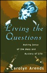 Living the Questions: Making Sense of the Mess and Mystery of Life