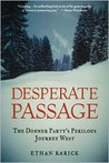 Desperate Passage: The Donner Party's Perilous Journey West