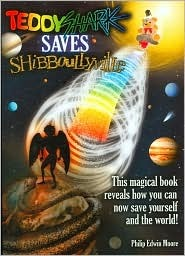 TeddyShark Saves Shibboullyville: This Magical Book Reveals How You Can Now Save Yourself and the World!