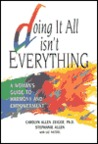 Doing It All Isn't Everything: A Woman's Guide to Harmony and Empowerment