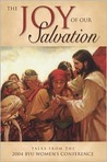 The Joy of Our Salvation: Talks from the 2004 Byu Women's Conference