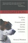 Redemption: The Myth Of Pet Overpopulation And The No Kill Revolution In America