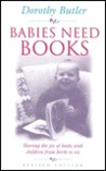 Babies Need Books: Sharing the Joy of Books with Children from Birth to Six