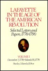 Lafayette in the Age of the American Revolution, Selected Letters and Papers, 1776-1790: Volume I, December 7, 1776 - March 30, 1778