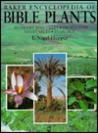 Baker Encyclopedia of Bible Plants: Flowers and Trees, Fruits and Vegetables, Ecology