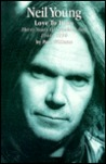 Neil Young: Love to Burn : Thirty Years of Speaking Out, 1966-1996