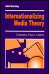 Internationalizing Media Theory: Transition, Power, Culture