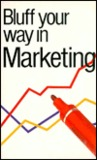 Bluff Your Way in Marketing (The Bluffer's Guides)