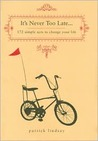 It's Never Too Late: 172 Simple Acts to Change Your Life