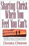 Sharing Christ When You Feel You Can't: Making It Easier to Tell Your Friends and Family about Your Faith in Christ