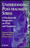 Understanding Post Traumatic Stress: A Psychosocial Perspective On Ptsd And Treatment