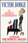 My Favorite Intermissions: Lives of the Musical Greats and Other Facts You Never Knew You Were Missing