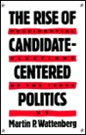 The Rise of Candidate-Centered Politics: Presidential Elections of the 1980s