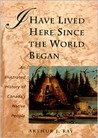 I Have Lived Here Since the World Began: An Illustrated History of Canada's Native People