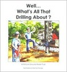 Well...What's All That Drilling About?