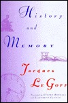 History and Memory by Jacques Le Goff