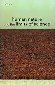 Human Nature and the Limits of Science by John Dupré