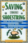Saving on a Shoestring: How to Cut Expenses, Reduce Debt, and Stash More Cash