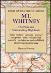 High Sierra Hiking Guide to Mt Whitney: The Peak and Surrounding Highlands (High Sierra hiking guide ; 5)