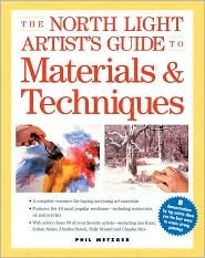 The North Light Artist's Guide to Materials & Techniques by Philip W. Metzger