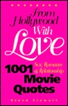From Hollywood with Love: 1001 Sex, Romance & Relationship Movie Quotes