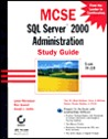MCSE: SQL Server 2000 Administration Study Guide [With CD-ROM]